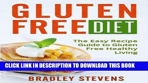 Ebook Gluten Free Diet: The Easy Recipe Guide to Gluten Free Healthy Living (Simple Healthy Living