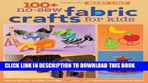 Best Seller 100+ No-Sew Fabric Crafts for Kids: Hours of Fun, Oodles of Projects, Gifts, Toys,