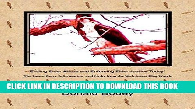 [READ] EBOOK Ending Elder Abuse And Enforcing Elder Justice Today!: The Latest Facts, Information,