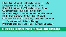 [READ] EBOOK Reiki and Chakras: A Beginner s Guide to Reiki and Chakras for Optimal Meditation,