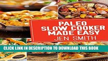 Ebook Paleo Slow Cooker Made Easy: 75 Delicious Healthy Recipes To Help You Lose Weight Free