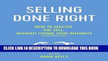 Ebook Selling: Integrity selling done right, how to master the sell without losing your integrity