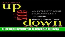 Best Seller Upside Down Selling: An Integrity-based Sales Approach to Avoid Being Predictable Free