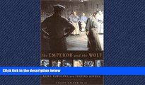 READ book  The Emperor and the Wolf: The Lives and Films of Akira Kurosawa and Toshiro Mifune