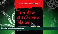 Free [PDF] Downlaod  Eaten Alive at a Chainsaw Massacre: The Films of Tobe Hooper READ ONLINE