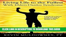 Ebook Living Life to the Fullest with Ehlers-Danlos Syndrome: Guide to Living a Better Quality of