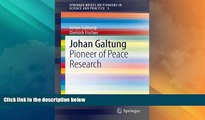 Big Deals  Johan Galtung: Pioneer of Peace Research (SpringerBriefs on Pioneers in Science and