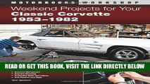 [READ] EBOOK Weekend Projects for Your Classic Corvette 1953-1982 (Motorbooks Workshop) ONLINE