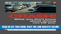 [READ] EBOOK CRASH!: What You Don t Know About Driving Can Kill You! ONLINE COLLECTION