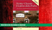 READ ONLINE Forty Classic Cotswolds Pubs: For Lovers of Good Pub Food and Ale READ EBOOK