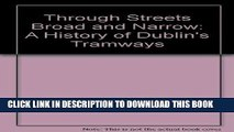 Read Now Through Streets Broad and Narrow: A History of Dublin s Tramways Download Online