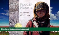 FAVORITE BOOK  Wild Places, Wild Hearts: Nomads of the Himalaya FULL ONLINE