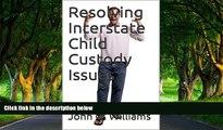 Big Deals  Resolving Interstate Child Custody Issues (Family Matters Book 12)  Full Read Best Seller