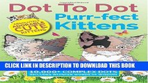 Read Now Dot To Dot Purr-fect Kittens: Absolutely Adorable Cute Kittens to Complete and Colour