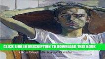 Best Seller Alice Neel: Painted Truths (Museum of Fine Arts, Houston) Free Read
