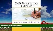 Fresh eBook 240 Writing Topics: with Sample Essays (120 Writing Topics)