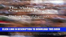 [EBOOK] DOWNLOAD The Violence of Organized Forgetting: Thinking Beyond America s Disimagination