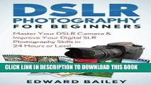 Read Now Photography DSLR: Master Your DSLR Camera   Improve Your Digital SLR Photography Skills