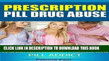 [PDF] Drug Addicts- Prescription Pill Drug Abuse: How to Deal With an Addict Adult, Friend, Family