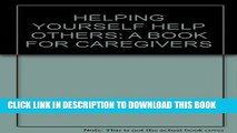 [READ] EBOOK HELPING YOURSELF HELP OTHERS: A BOOK FOR CAREGIVERS BEST COLLECTION