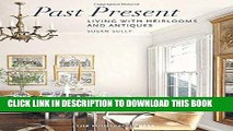 Best Seller Past Present: Living with Heirlooms and Antiques Free Download
