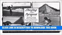 Ebook Climbing the Pyramid: Rediscovering Maya Mysteries from Chichen Itza s Great Pyramid Free Read