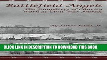 [FREE] EBOOK Battlefield Angels: The Daughters of Charity Work as Civil War Nurses BEST COLLECTION