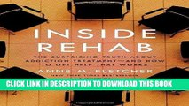 Ebook Inside Rehab: The Surprising Truth About Addiction Treatment-and How to Get Help That Works