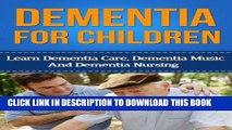 [READ] EBOOK Dementia For Children - Learn Dementia Care, Dementia Music And Dementia Nursing