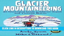 Ebook Glacier Mountaineering: An Illustrated Guide To Glacier Travel And Crevasse Rescue (How To