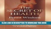 Download Books The Secret of Health: Breast Wisdom PDF Online