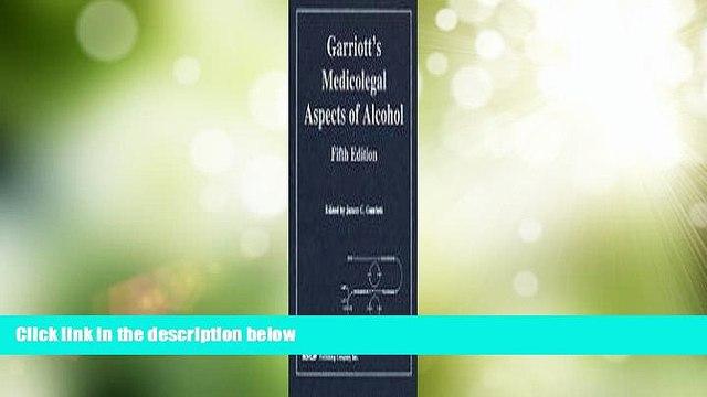 Big Deals  Garriot s Medicolegal Aspects of Alcohol  Full Read Most Wanted