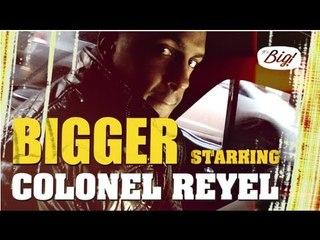 Colonel Reyel - Bigger