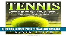 [Free Read] Tennis: How to be the Best Tennis Player, Dos and Don ts, Tips and Strategies, and