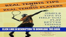 [Free Read] Real Tennis Tips for Real Tennis Players: Simple Tips to Help You Play Better Tennis