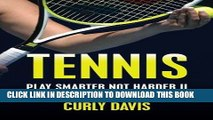 Ebook Tennis...Play Smarter Not Harder II: Your On-Court Tennis Coach Curly Davis (Volume 2) Free