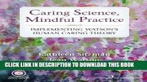 [FREE] EBOOK Caring Science, Mindful Practice: Implementing Watson s Human Caring Theory BEST