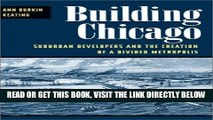 [READ] EBOOK Building Chicago: Suburban Developers and the Creation of a Divided Metropolis ONLINE