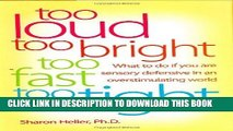Ebook Too Loud, Too Bright, Too Fast, Too Tight  What to Do If You Are Sensory Defensive in an