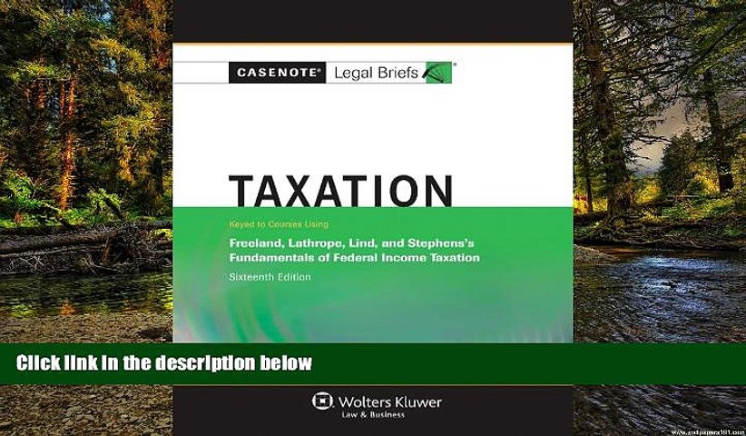 Must Have  Casenotes Legal Briefs: Taxation Keyed to Freeland, Lathrope, Lind   Stephens, 16th