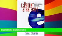 Must Have  e-Patent Strategies for Software, e-Commerce, the Internet, Telecom Services, Financial