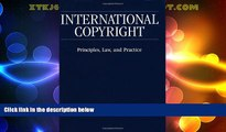 Big Deals  International Copyright: Principles, Law, and Practice  Best Seller Books Most Wanted