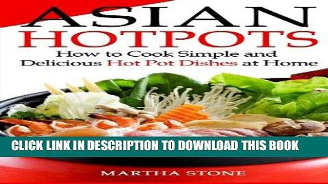 [New] PDF Asian Hotpots: How to Cook Simple and Delicious Hot Pot Dishes at Home Free Read