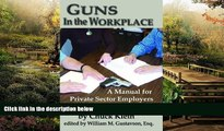 READ FULL  Guns in the Workplace: A Manual for Private Sector Employers and Employees  READ Ebook