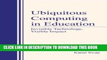 Read Now Ubiquitous Computing in Education: Invisible Technology, Visible Impact Download Online