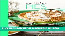 [New] Ebook Tiny Book of Pies: Classic Recipes for Every Season (Small Pleasures) Free Online