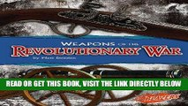 [EBOOK] DOWNLOAD Weapons of the Revolutionary War (Weapons of War) READ NOW