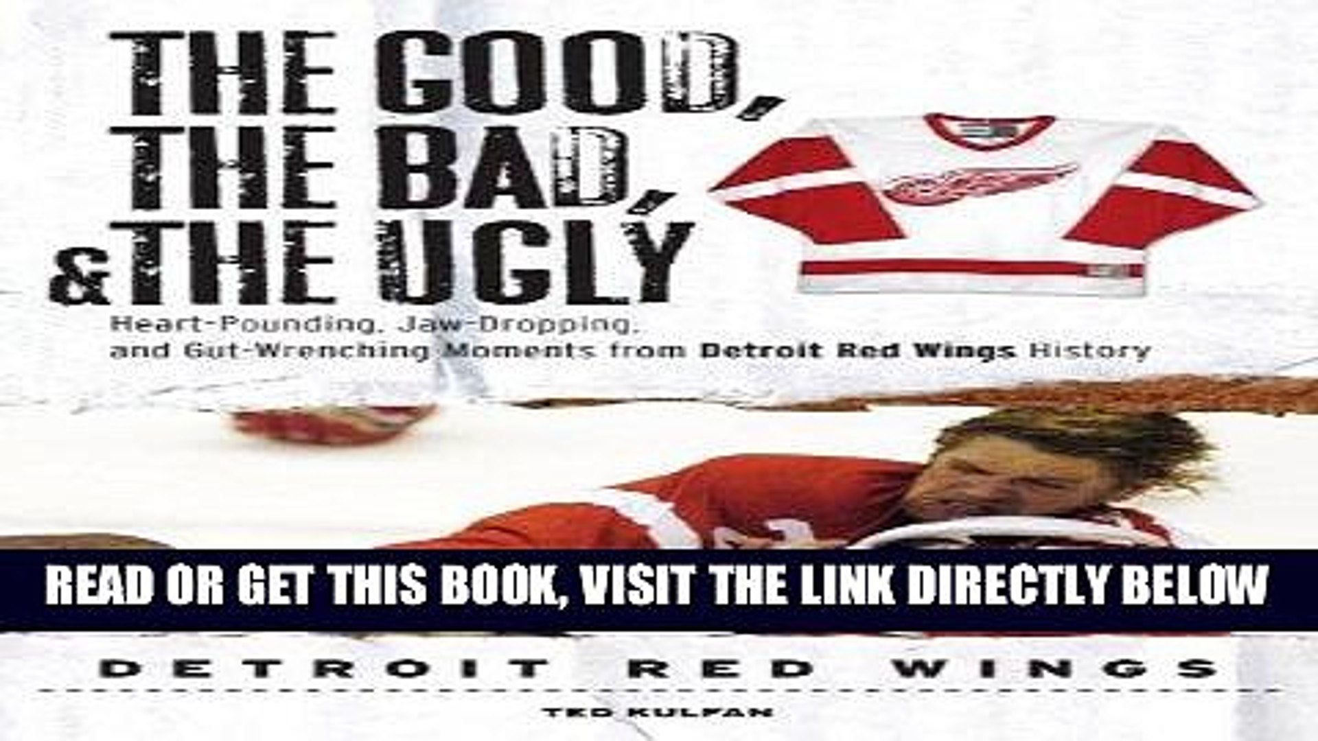The Good Jaw-Dropping /& the Ugly: Detroit Red Wings: Heart-Pounding and Gut-Wrenching Moments from Detroit Red Wings History the Bad