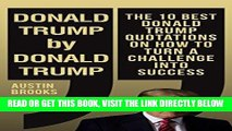 [Free Read] DONALD TRUMP BY DONALD TRUMP: The 10 best Donald Trump quotations on how to turn