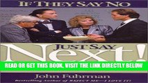 [Free Read] If They Say No, Just Say Next!: 24 Secrets for Going Through the Noes to Get the Yeses